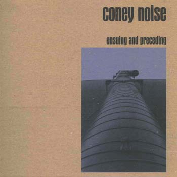 coney noise - ensuing and preceding